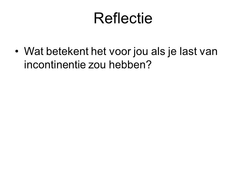 Reflectie Wat betekent het voor jou als je last van incontinentie zou hebben