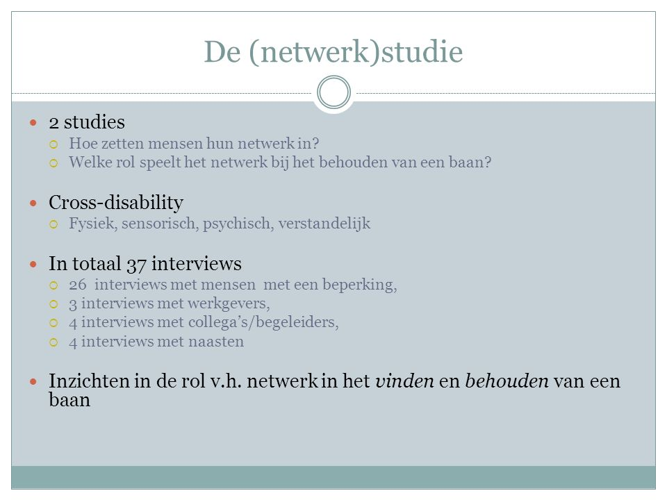 De (netwerk)studie 2 studies Cross-disability In totaal 37 interviews