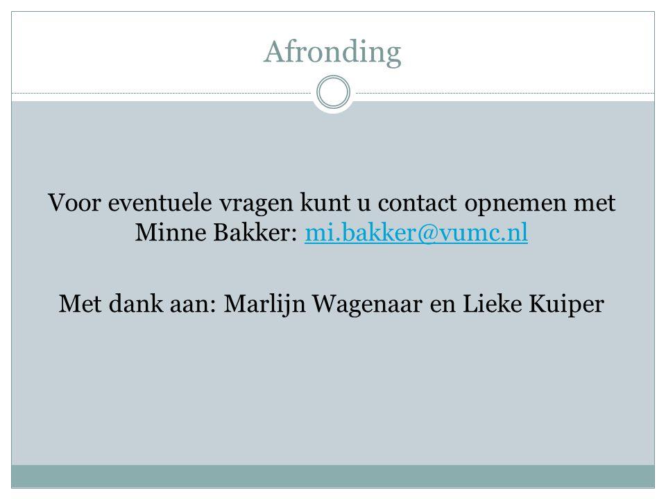 Afronding Voor eventuele vragen kunt u contact opnemen met Minne Bakker: mi.bakker@vumc.nl Met dank aan: Marlijn Wagenaar en Lieke Kuiper