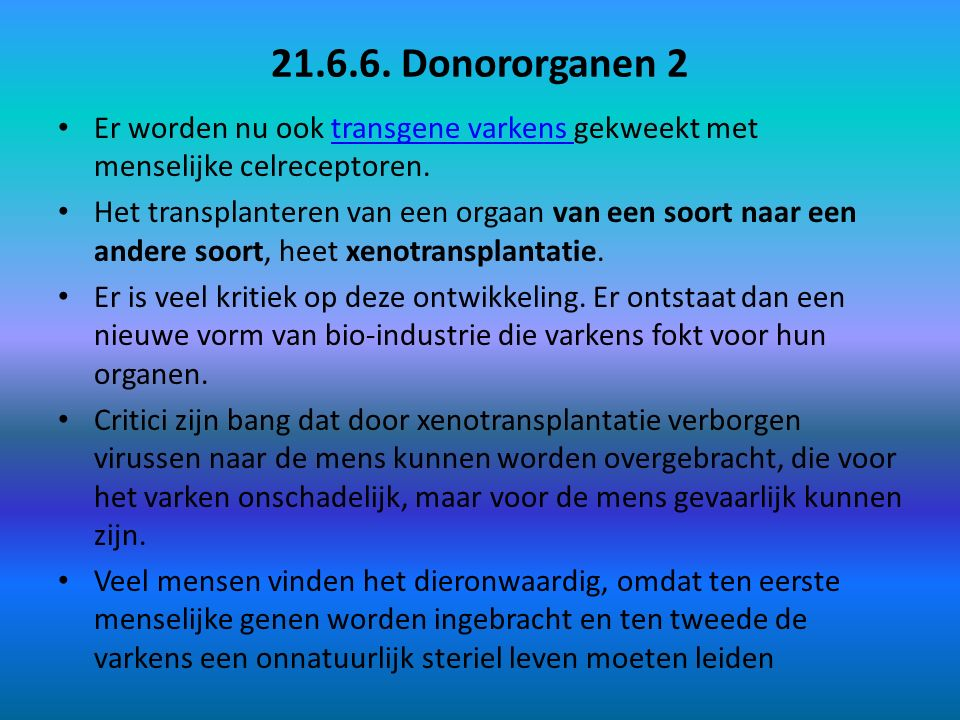 21.6.6. Donororganen 2 Er worden nu ook transgene varkens gekweekt met menselijke celreceptoren.