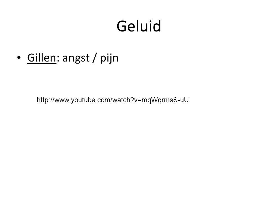 Geluid Gillen: angst / pijn http://www.youtube.com/watch v=mqWqrmsS-uU