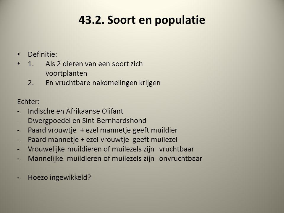 43.2. Soort en populatie Definitie: 1. Als 2 dieren van een soort zich