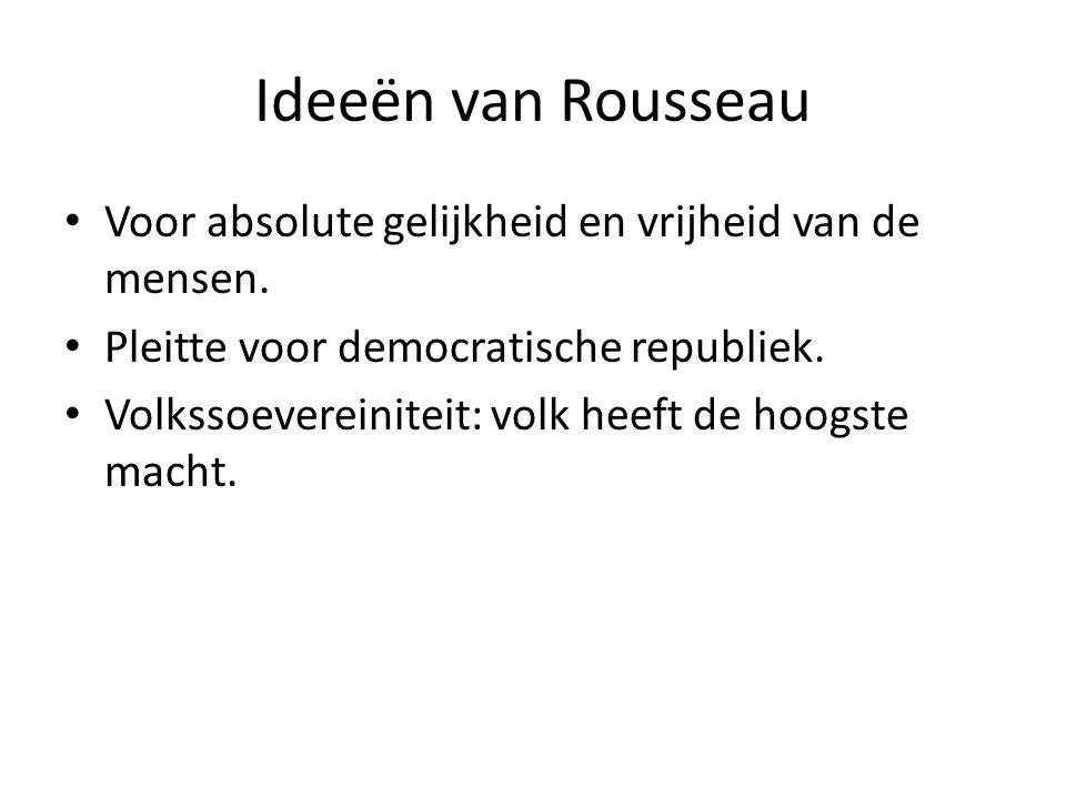 Ideeën van Rousseau Voor absolute gelijkheid en vrijheid van de mensen. Pleitte voor democratische republiek.