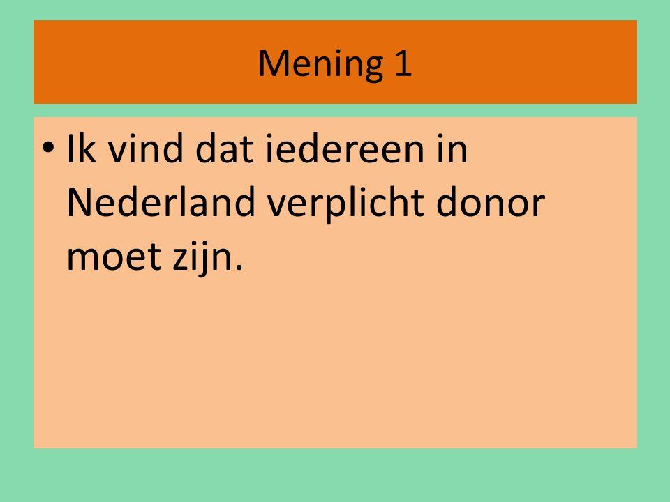 Ik vind dat iedereen in Nederland verplicht donor moet zijn.