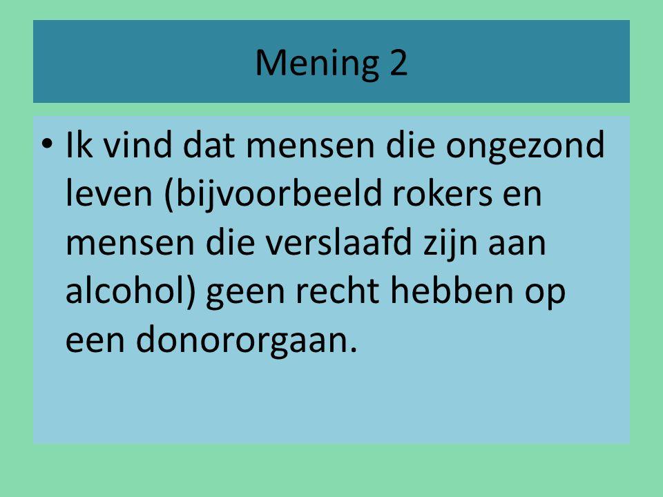 Mening 2 Ik vind dat mensen die ongezond leven (bijvoorbeeld rokers en mensen die verslaafd zijn aan alcohol) geen recht hebben op een donororgaan.