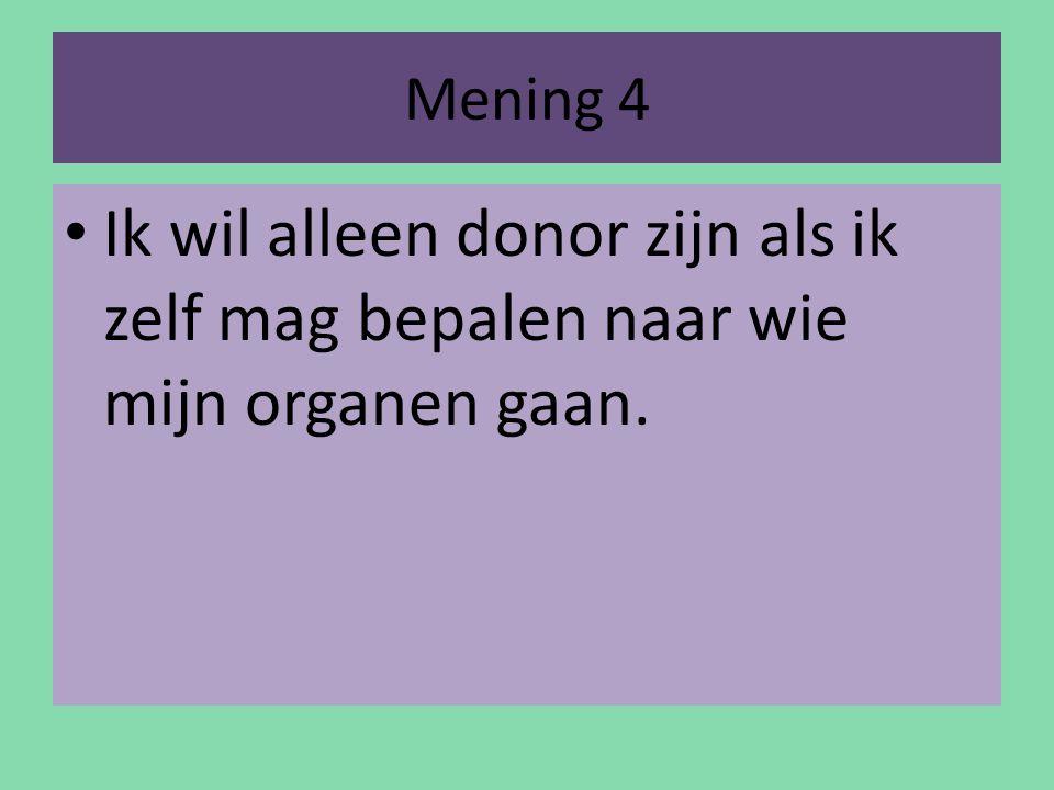 Mening 4 Ik wil alleen donor zijn als ik zelf mag bepalen naar wie mijn organen gaan.