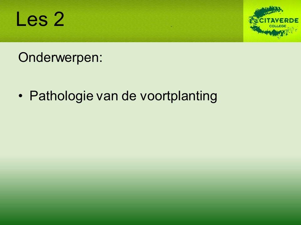 Les 2 Onderwerpen: Pathologie van de voortplanting