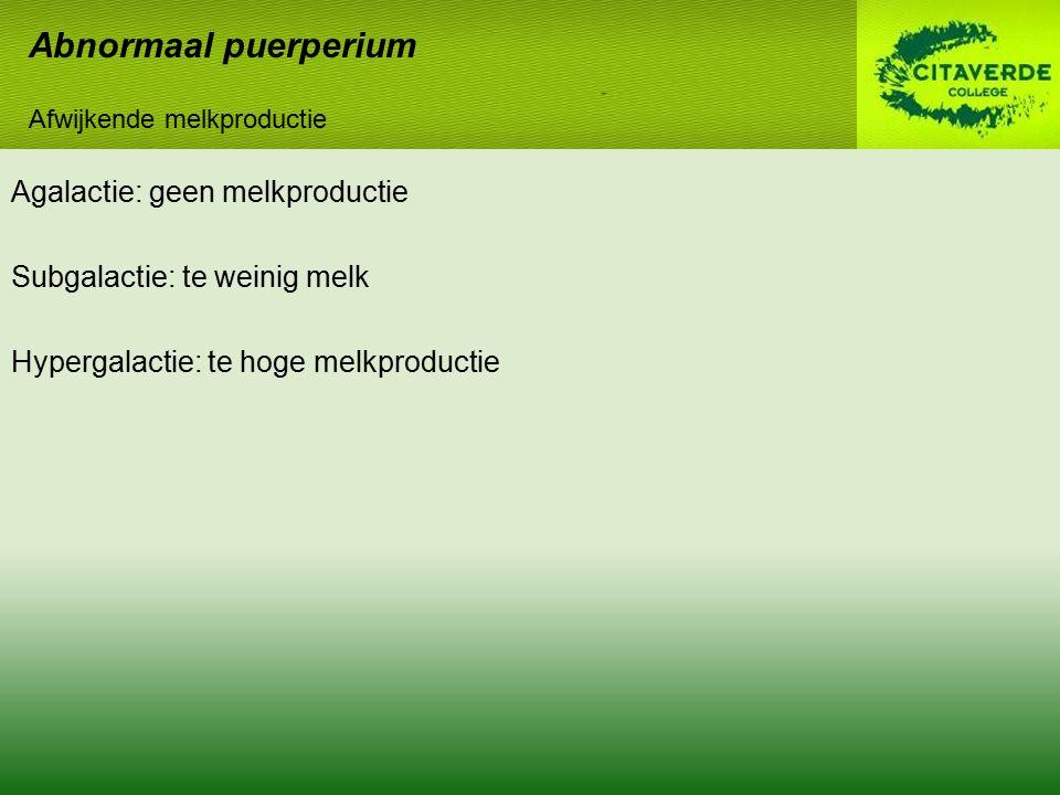 Abnormaal puerperium Afwijkende melkproductie.