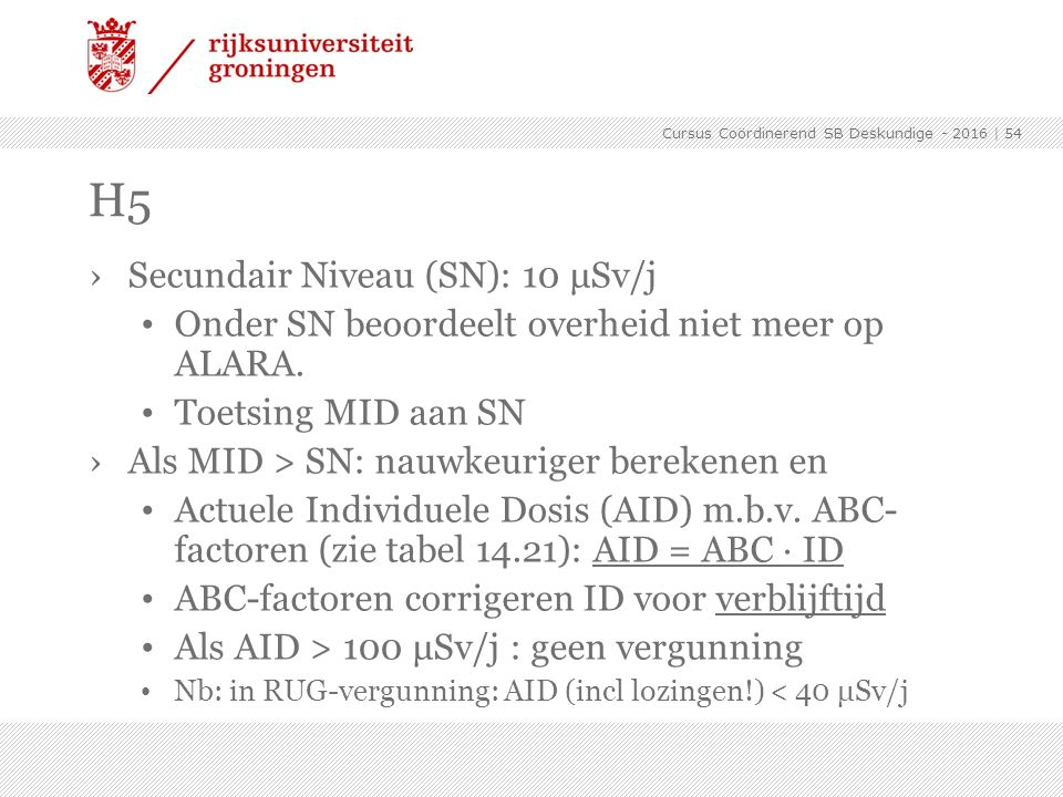 H5 Secundair Niveau (SN): 10 μSv/j