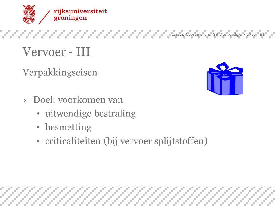 Vervoer - III Verpakkingseisen Doel: voorkomen van