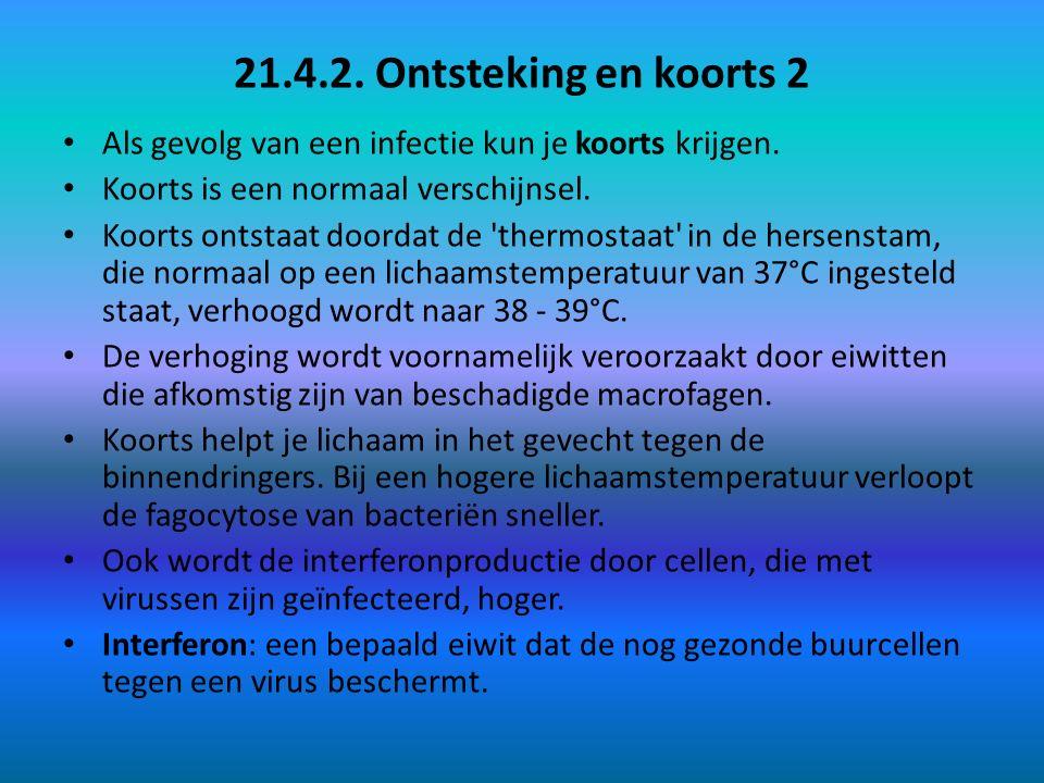 21.4.2. Ontsteking en koorts 2 Als gevolg van een infectie kun je koorts krijgen. Koorts is een normaal verschijnsel.