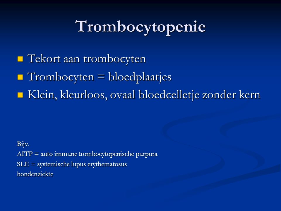 Trombocytopenie Tekort aan trombocyten Trombocyten = bloedplaatjes
