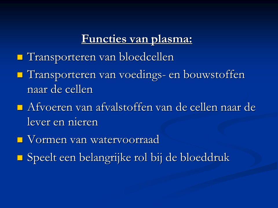 Functies van plasma: Transporteren van bloedcellen. Transporteren van voedings- en bouwstoffen naar de cellen.