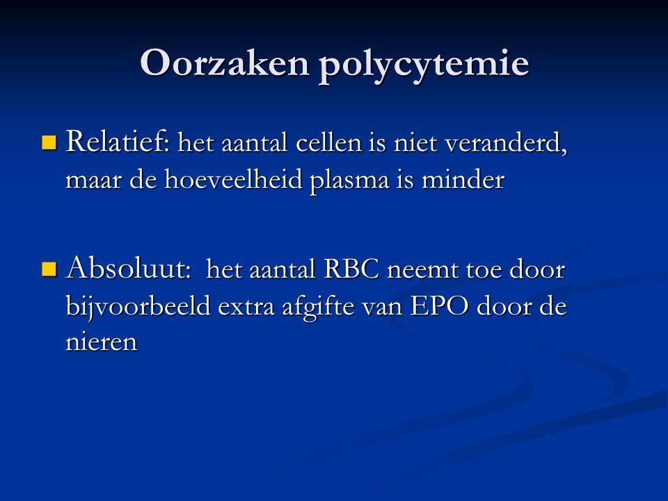 Oorzaken polycytemie Relatief: het aantal cellen is niet veranderd, maar de hoeveelheid plasma is minder.