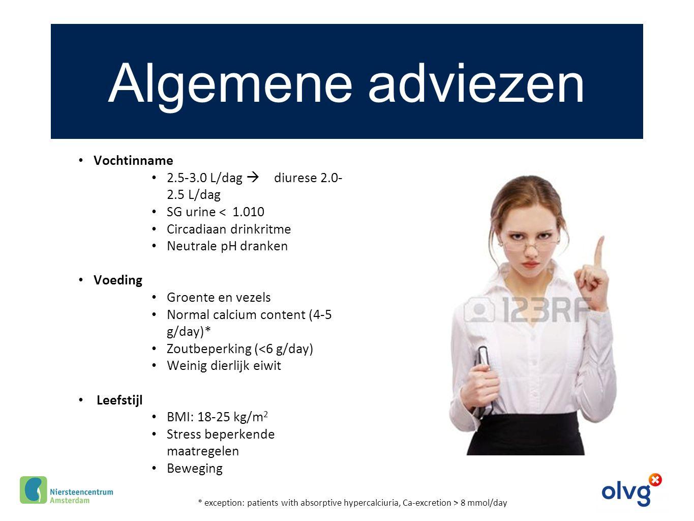 Algemene adviezen Vochtinname 2.5-3.0 L/dag  diurese 2.0-2.5 L/dag