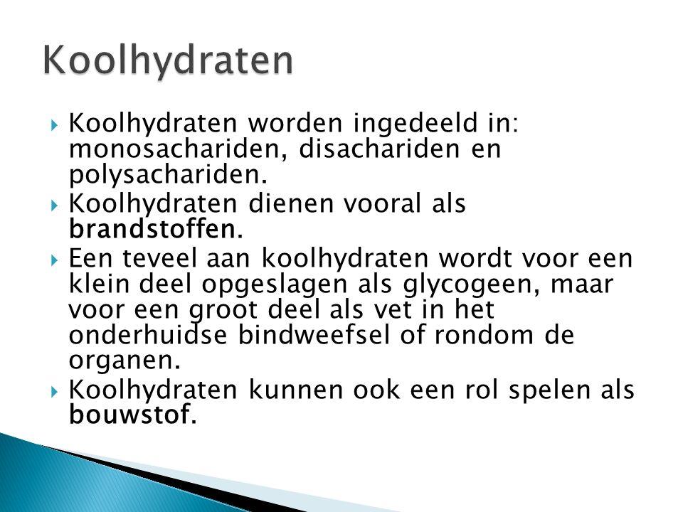 Koolhydraten Koolhydraten worden ingedeeld in: monosachariden, disachariden en polysachariden. Koolhydraten dienen vooral als brandstoffen.