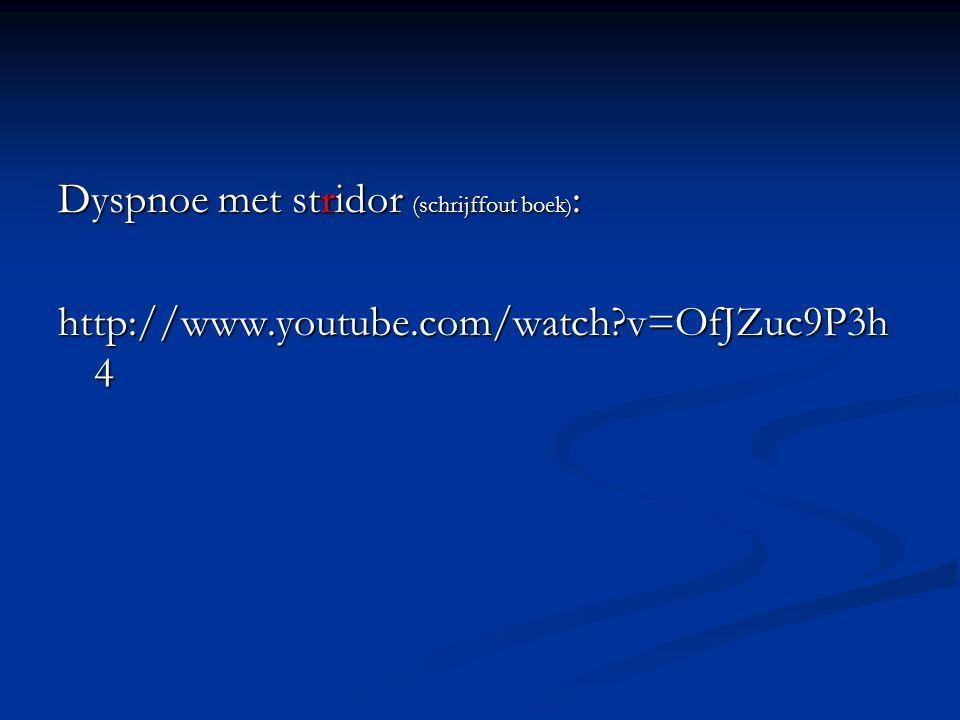 Dyspnoe met stridor (schrijffout boek): http://www. youtube. com/watch