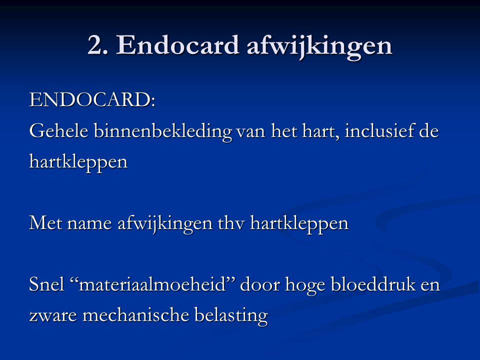 2. Endocard afwijkingen ENDOCARD: