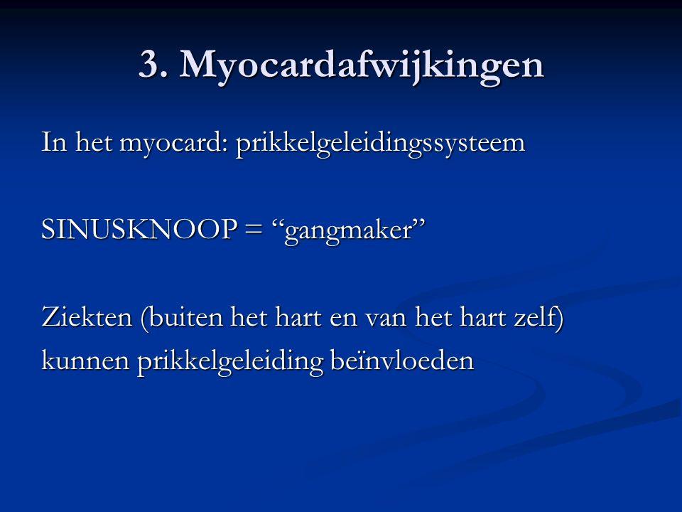 3. Myocardafwijkingen In het myocard: prikkelgeleidingssysteem