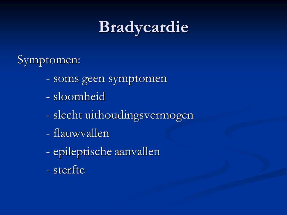 Bradycardie Symptomen: - soms geen symptomen - sloomheid