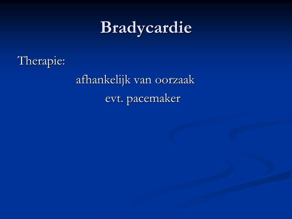Bradycardie Therapie: afhankelijk van oorzaak evt. pacemaker