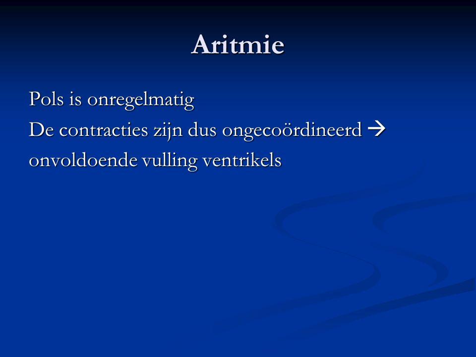 Aritmie Pols is onregelmatig De contracties zijn dus ongecoördineerd 