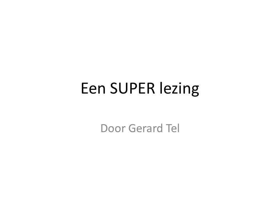Een SUPER lezing Door Gerard Tel