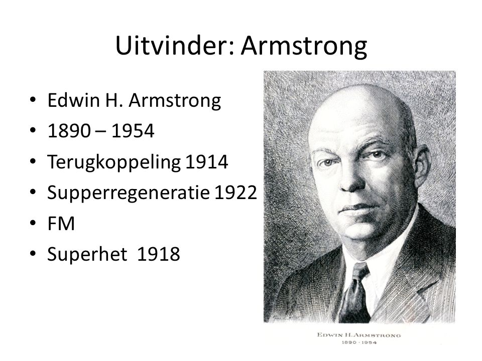 Uitvinder: Armstrong Edwin H. Armstrong 1890 – 1954