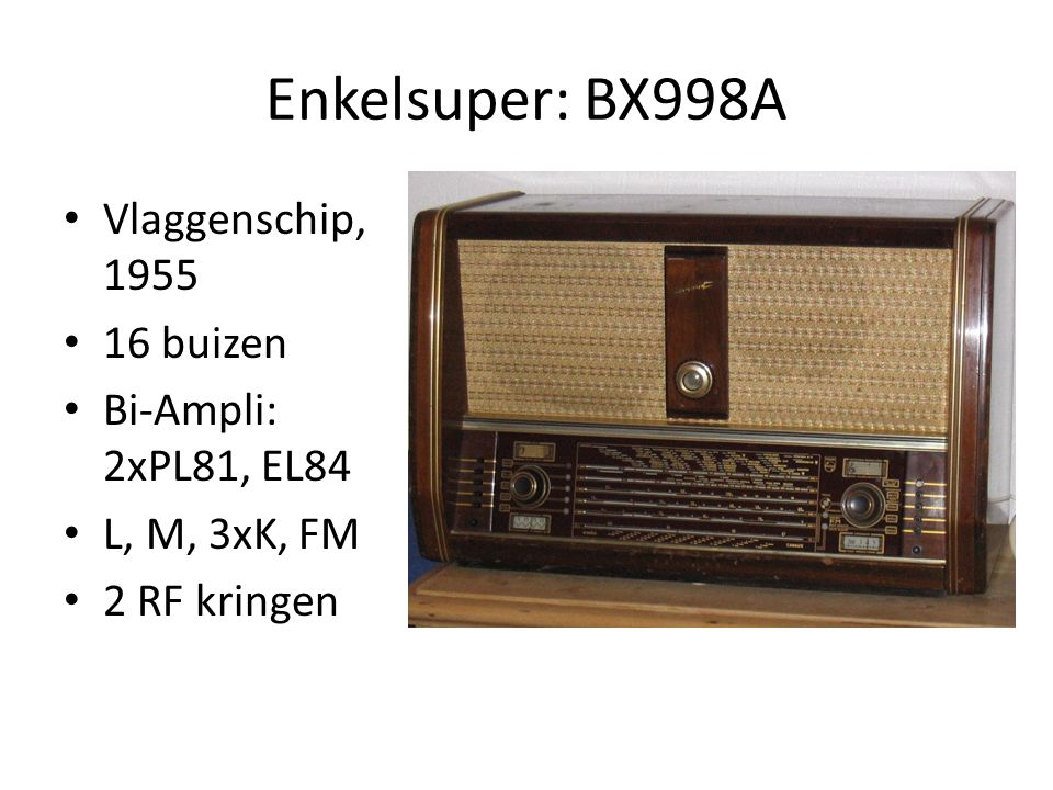 Enkelsuper: BX998A Vlaggenschip, 1955 16 buizen Bi-Ampli: 2xPL81, EL84