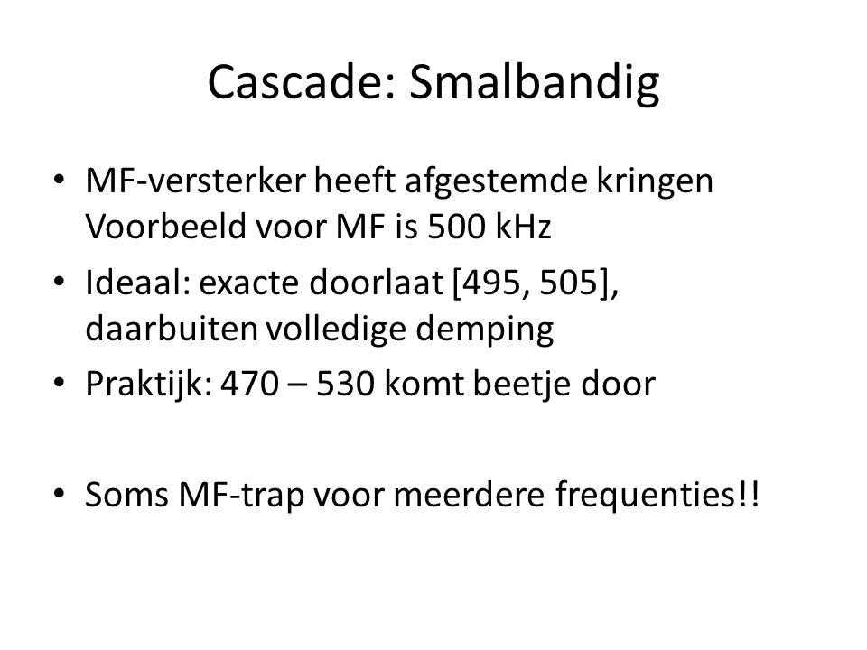 Cascade: Smalbandig MF-versterker heeft afgestemde kringen Voorbeeld voor MF is 500 kHz.