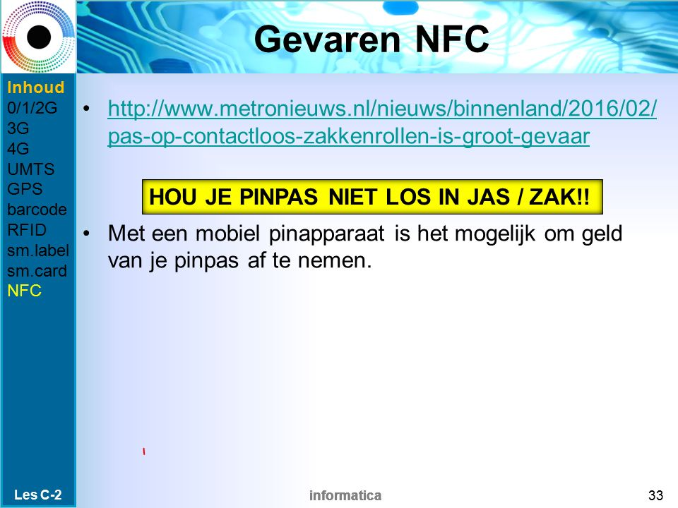 Gevaren NFC Inhoud. 0/1/2G. 3G. 4G. UMTS. GPS. barcode. RFID. sm.label. sm.card. NFC.