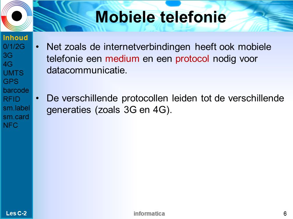 Mobiele telefonie Inhoud. 0/1/2G. 3G. 4G. UMTS. GPS. barcode. RFID. sm.label. sm.card. NFC.