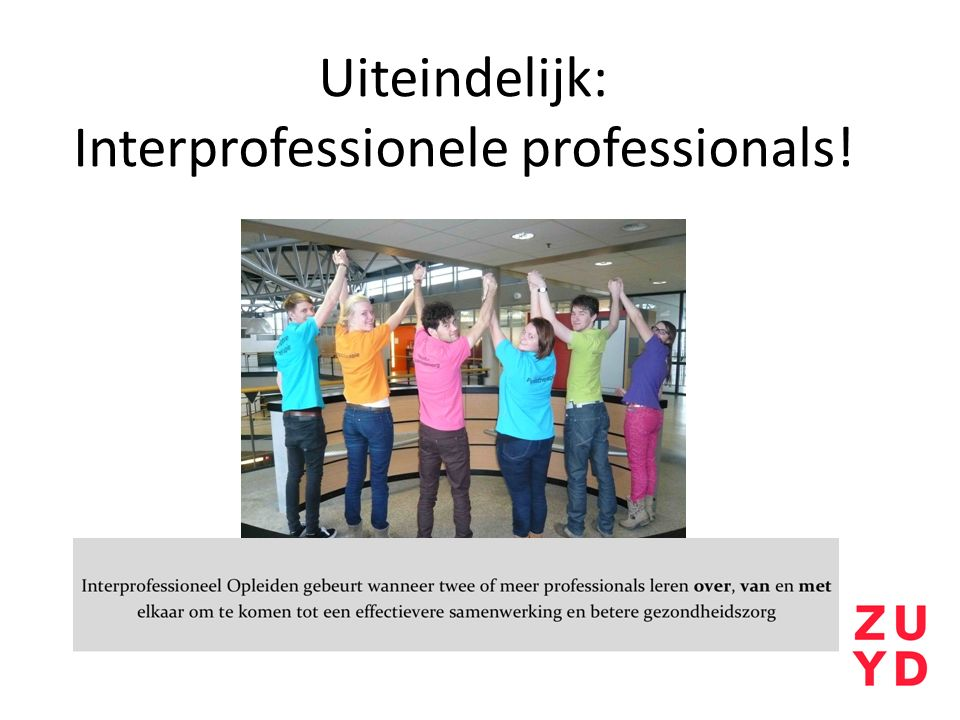 Uiteindelijk: Interprofessionele professionals!