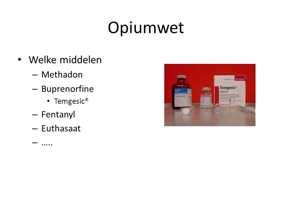 Opiumwet Welke middelen Methadon Buprenorfine Fentanyl Euthasaat …..