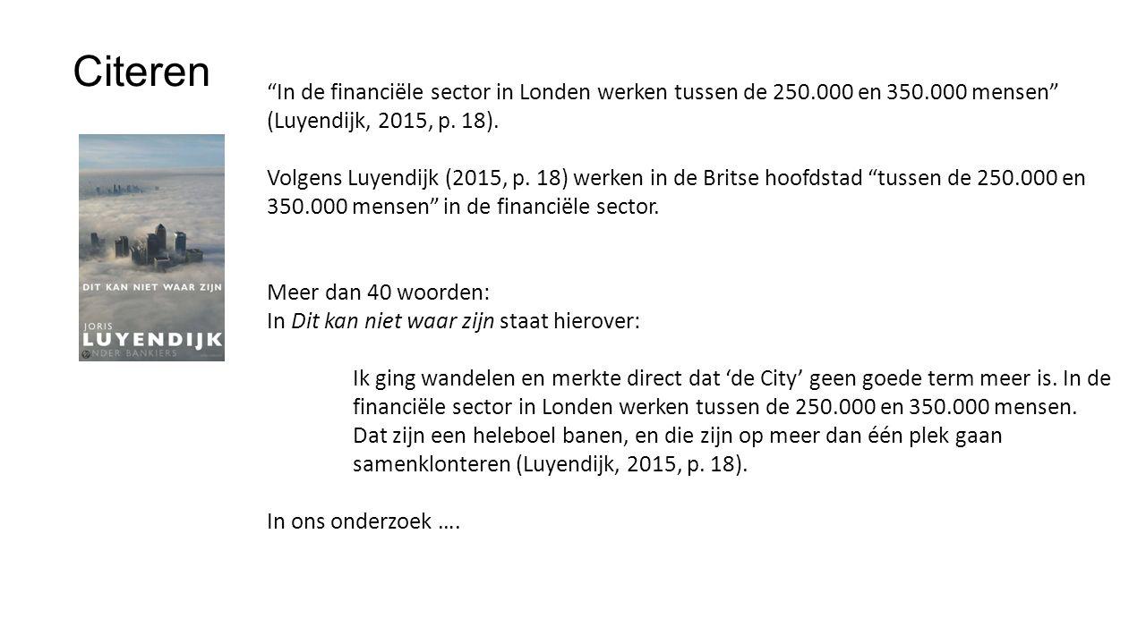 Citeren In de financiële sector in Londen werken tussen de 250.000 en 350.000 mensen (Luyendijk, 2015, p. 18).