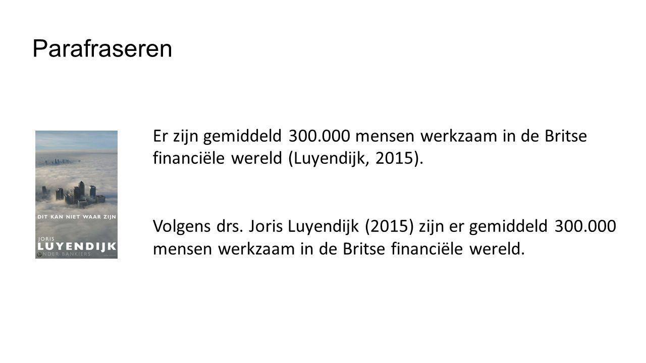 Parafraseren Er zijn gemiddeld 300.000 mensen werkzaam in de Britse financiële wereld (Luyendijk, 2015).