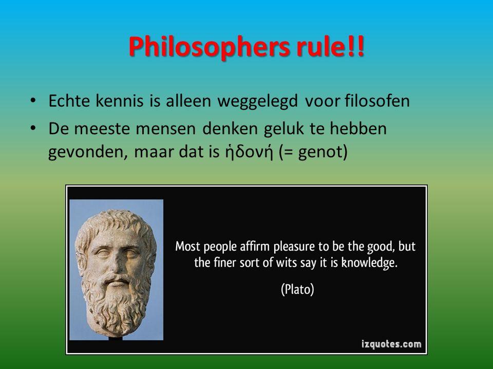 Philosophers rule!! Echte kennis is alleen weggelegd voor filosofen