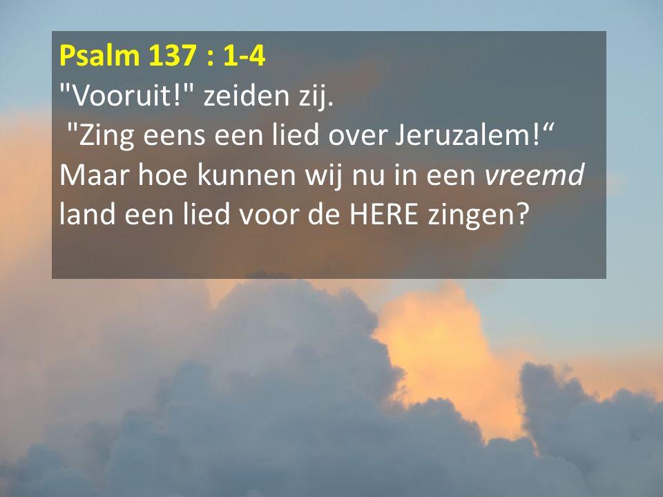 Psalm 137 : 1-4 Vooruit! zeiden zij.