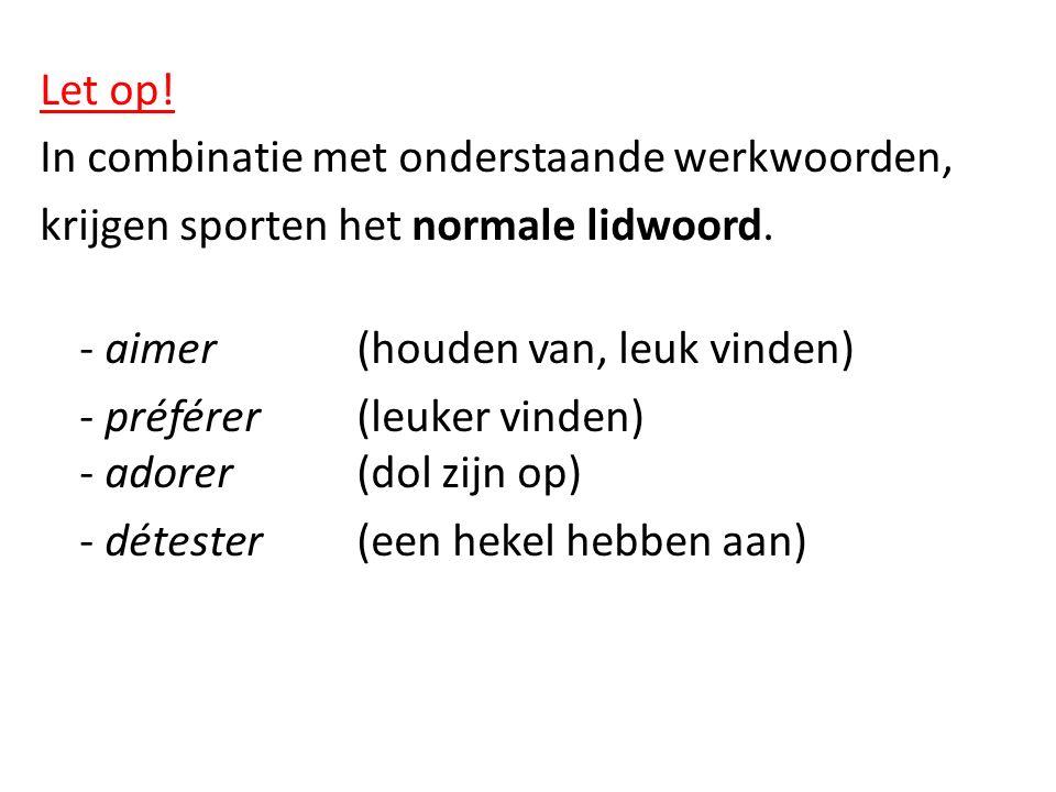 Let op! In combinatie met onderstaande werkwoorden, krijgen sporten het normale lidwoord. - aimer (houden van, leuk vinden)