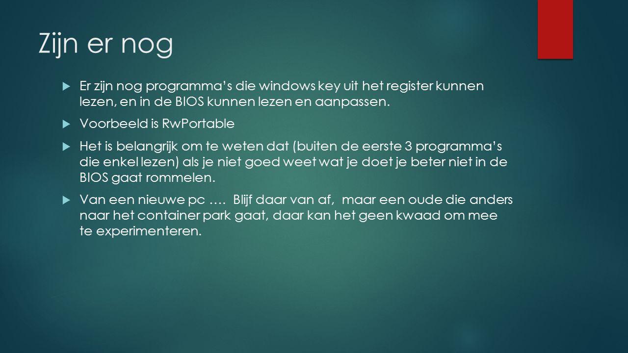 Zijn er nog Er zijn nog programma's die windows key uit het register kunnen lezen, en in de BIOS kunnen lezen en aanpassen.