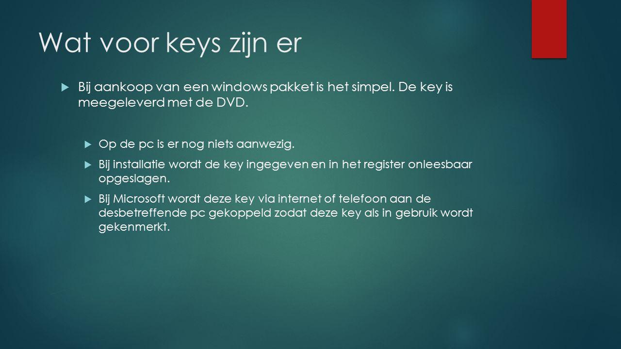 Wat voor keys zijn er Bij aankoop van een windows pakket is het simpel. De key is meegeleverd met de DVD.