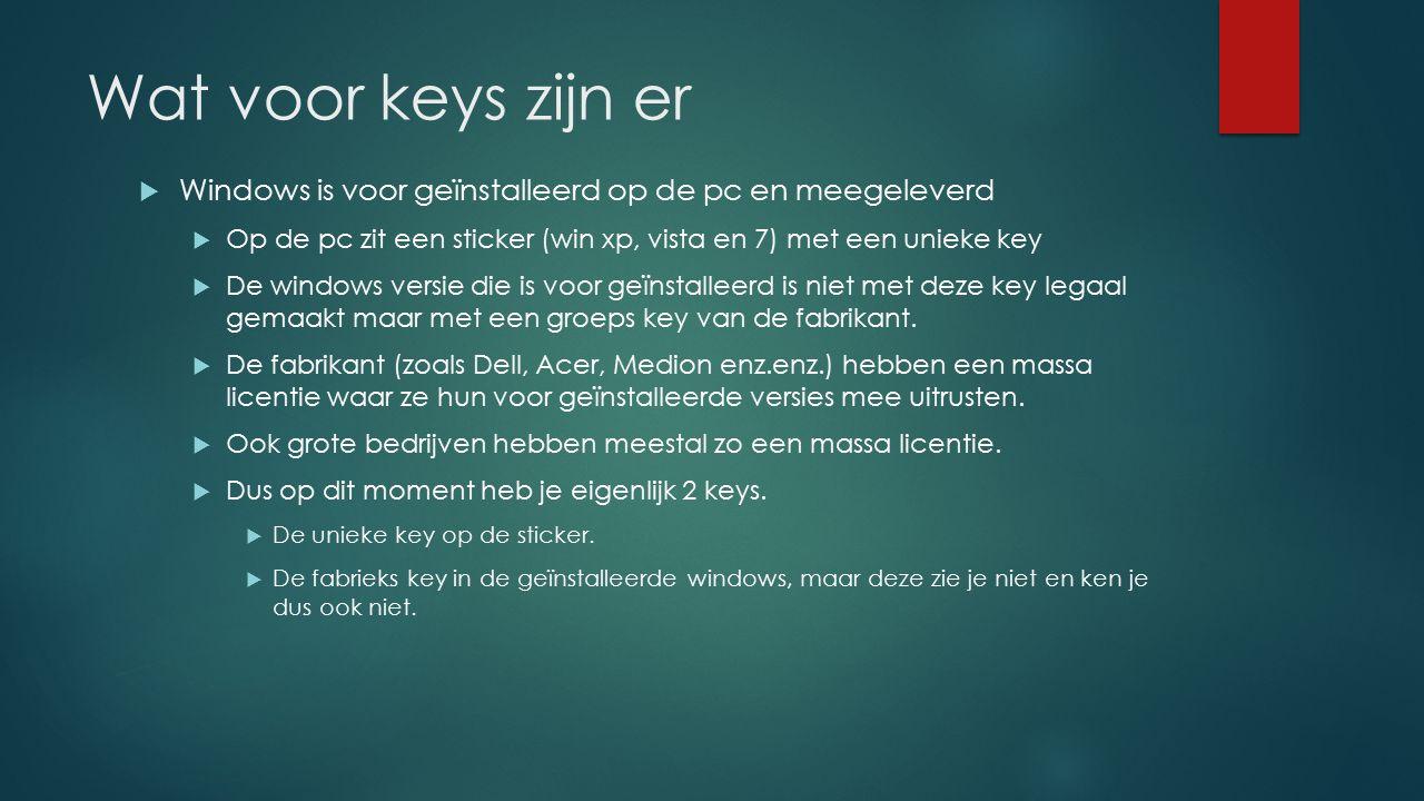 Wat voor keys zijn er Windows is voor geïnstalleerd op de pc en meegeleverd. Op de pc zit een sticker (win xp, vista en 7) met een unieke key.