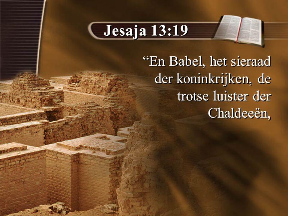 Jesaja 13:19 En Babel, het sieraad der koninkrijken, de trotse luister der Chaldeeën,