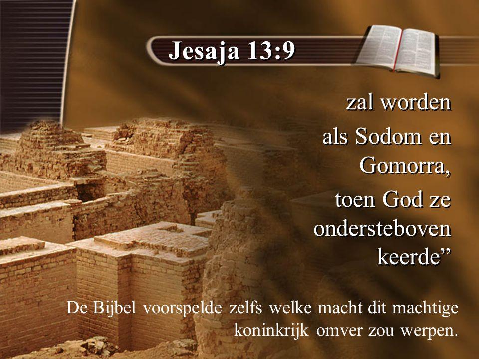 Jesaja 13:9 zal worden als Sodom en Gomorra,