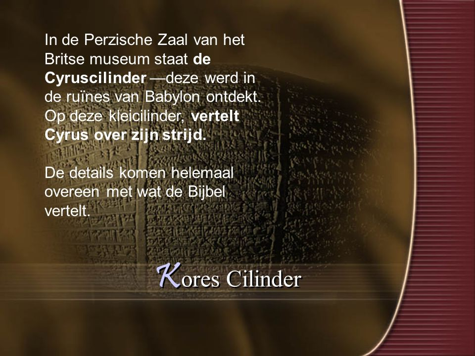 In de Perzische Zaal van het Britse museum staat de Cyruscilinder —deze werd in de ruïnes van Babylon ontdekt.