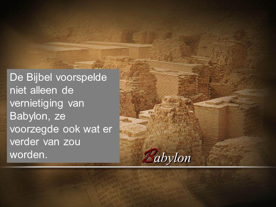 De Bijbel voorspelde niet alleen de vernietiging van Babylon, ze voorzegde ook wat er verder van zou worden.