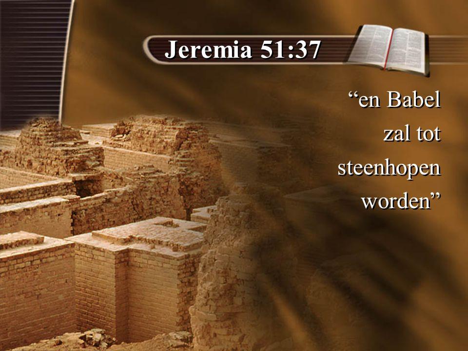 Jeremia 51:37 en Babel zal tot steenhopen worden