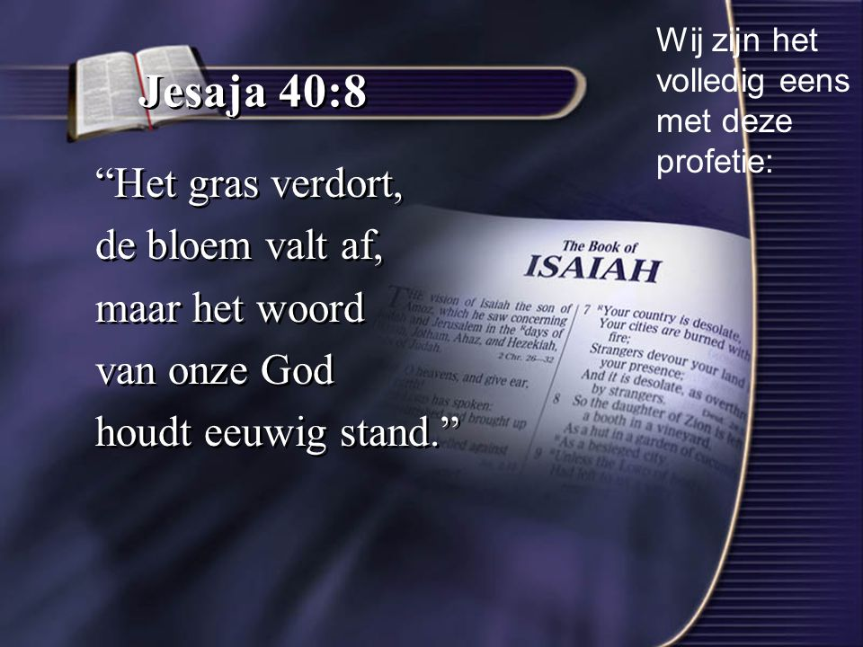 Jesaja 40:8 Het gras verdort, de bloem valt af, maar het woord