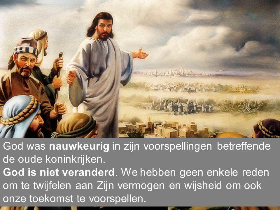 God was nauwkeurig in zijn voorspellingen betreffende de oude koninkrijken.