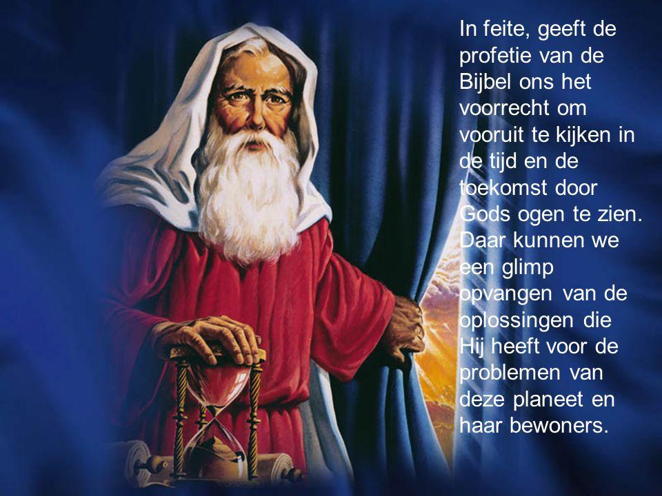 In feite, geeft de profetie van de Bijbel ons het voorrecht om vooruit te kijken in de tijd en de toekomst door Gods ogen te zien.